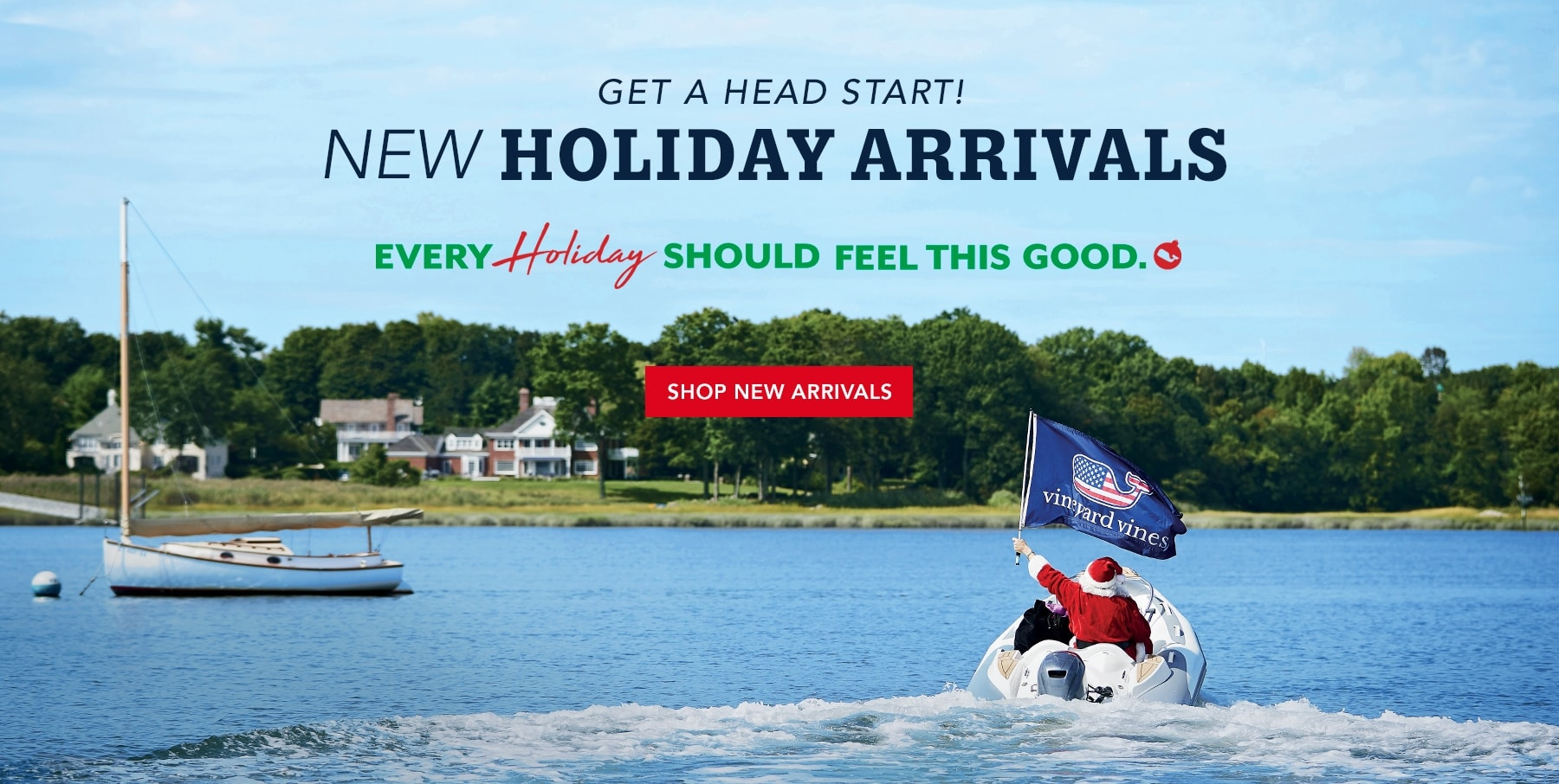 New holiday arrivals fill your boat. Every holiday should feel this good. Shop new arrivals.