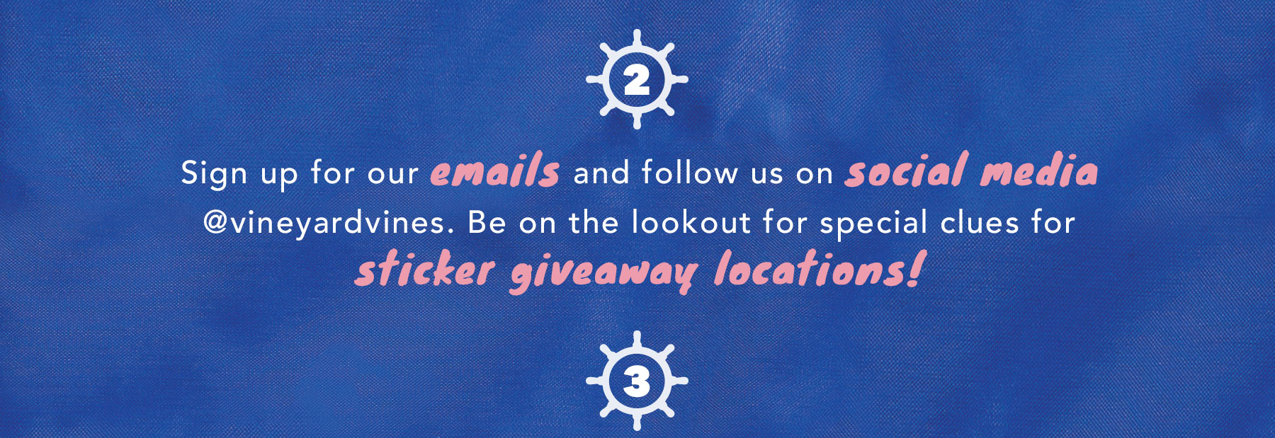 Sign up for our emails and follow us on social media @vineyardvines. Be on the look out for special clues for sticker giveaway locations!