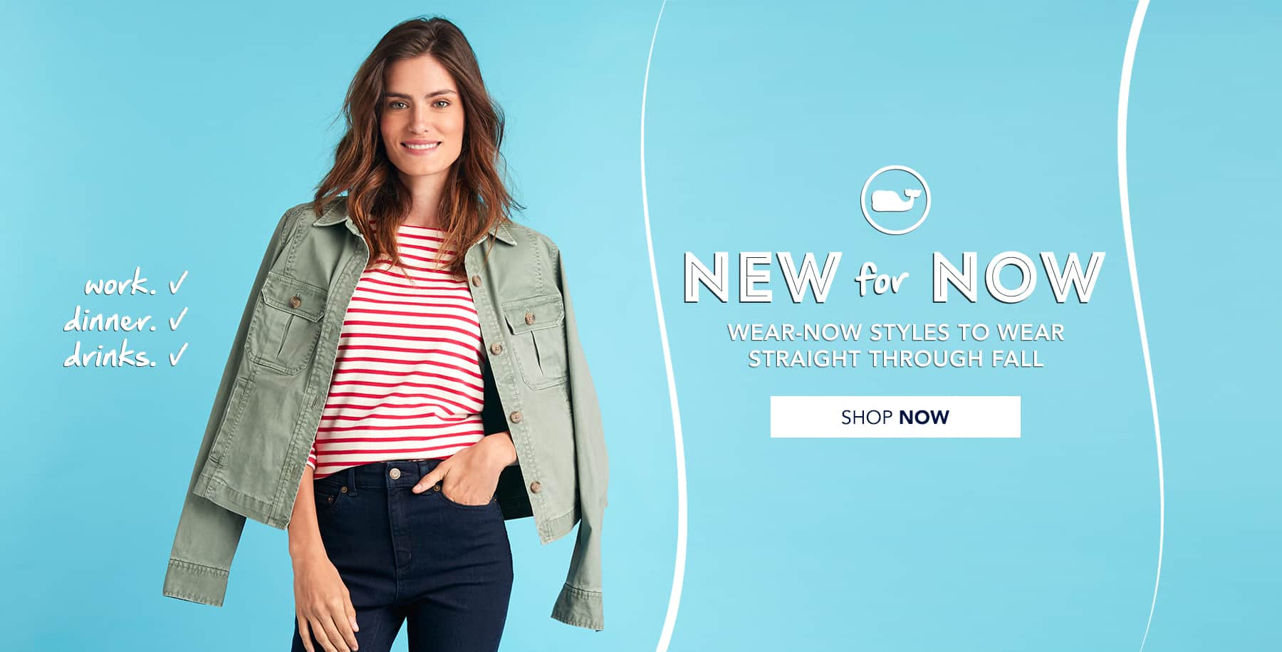 New for now. Women's wear-now styles to wear straight through Fall. Shop now.