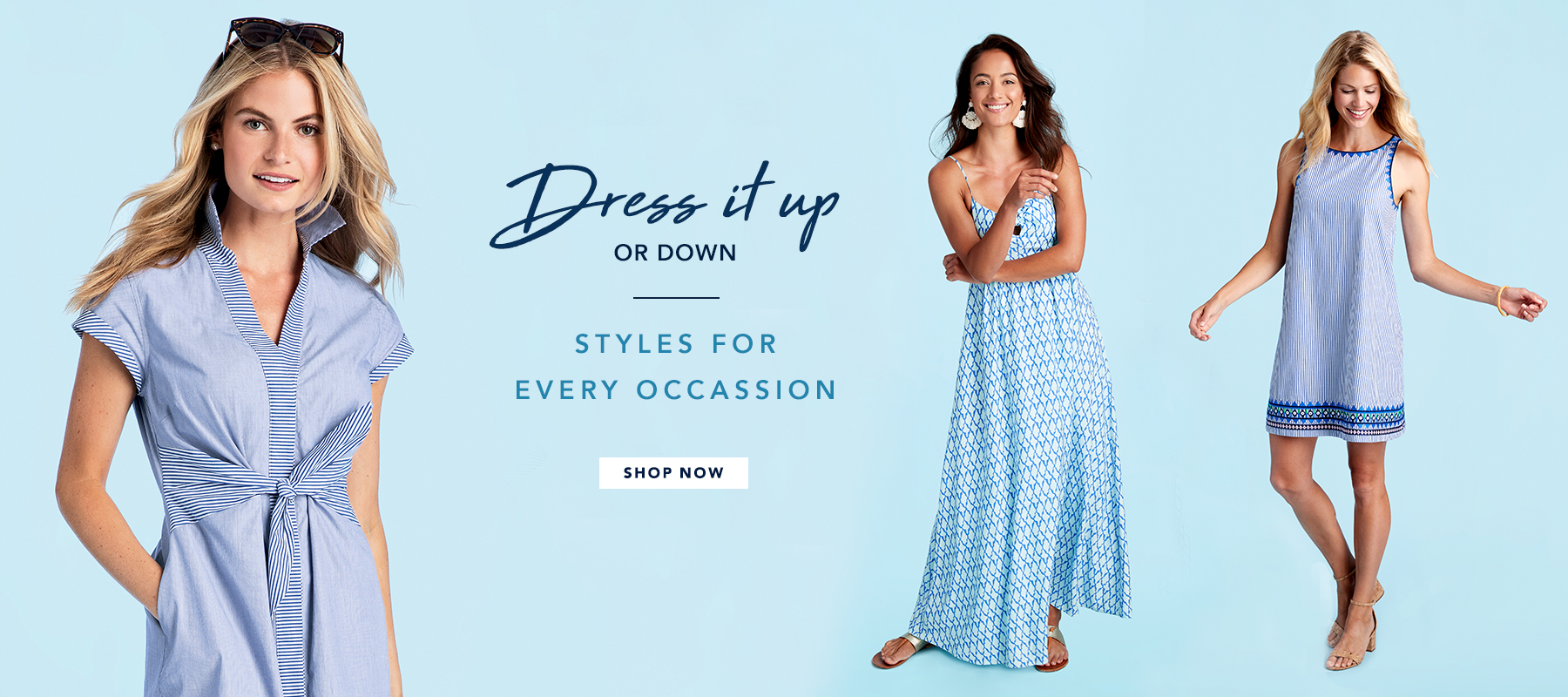Dress it Up or Down. Styles for Every Occassion. Shop Now.