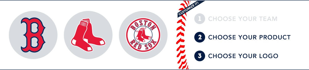 Boston Red Sox Custom MLB Shop: 1) Choose your team. 2) Choose your product. 3) Choose your logo
