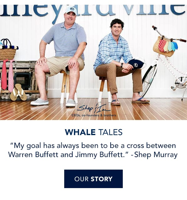 Whale Tales. My goal has always been to a crossbetween Warren Buffett and Jimmy Buffett -Shep Murray. Read our story.