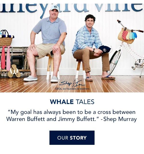 Whale Tales. My goal has always been to a crossbetween Warren Buffett and Jimmy Buffett -Shep Murray. Read our story.