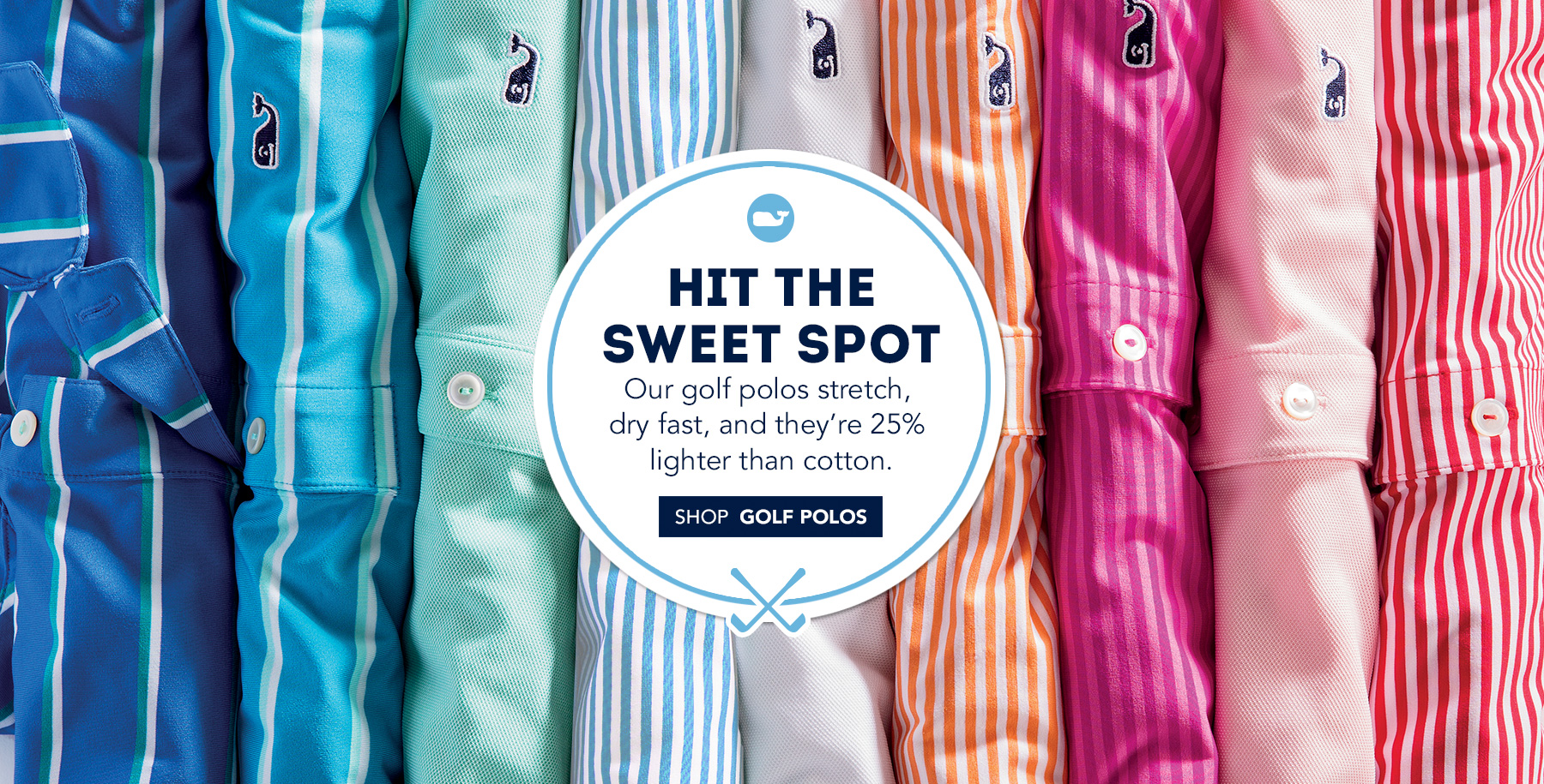 Hit The Sweet Spot. Our golf polos stretch, dry fast, and they're 25% lighter than cotton. Shop Golf Polos.