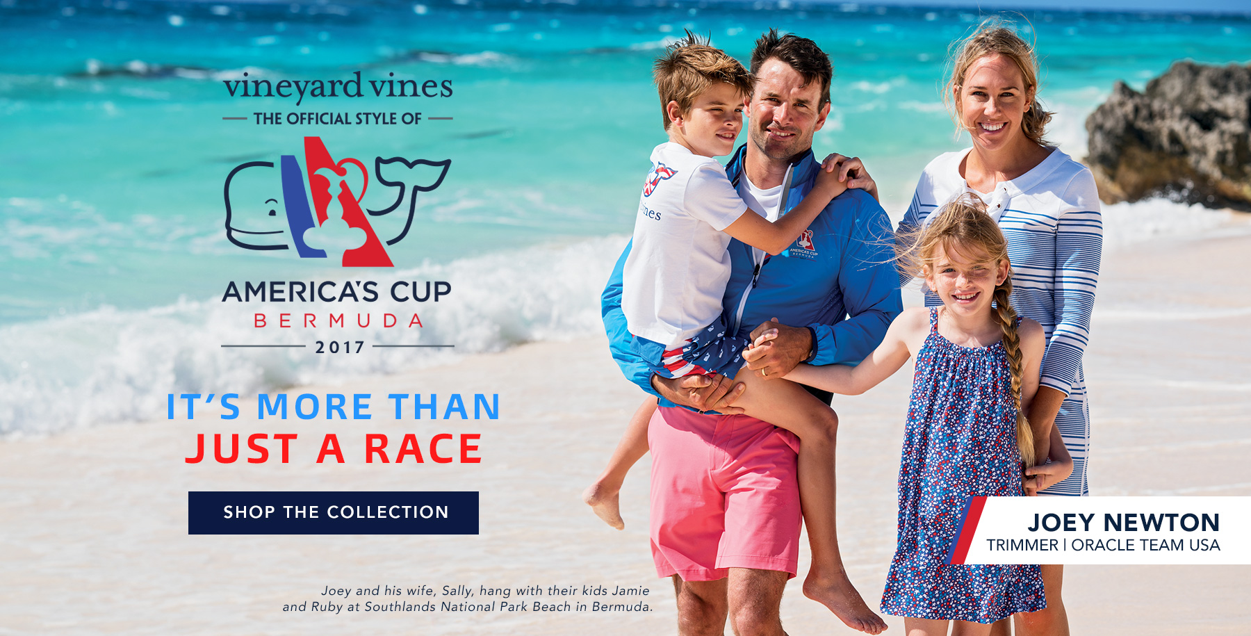 Americas Cup. It's more then just a race. Shop the collection. Joey and his wife, Sally, hang with thier kids Jamie and Ruby at Southlands National Park Beach in Bermuda. Joey Newton, Trimmer, Oracle Team USA.