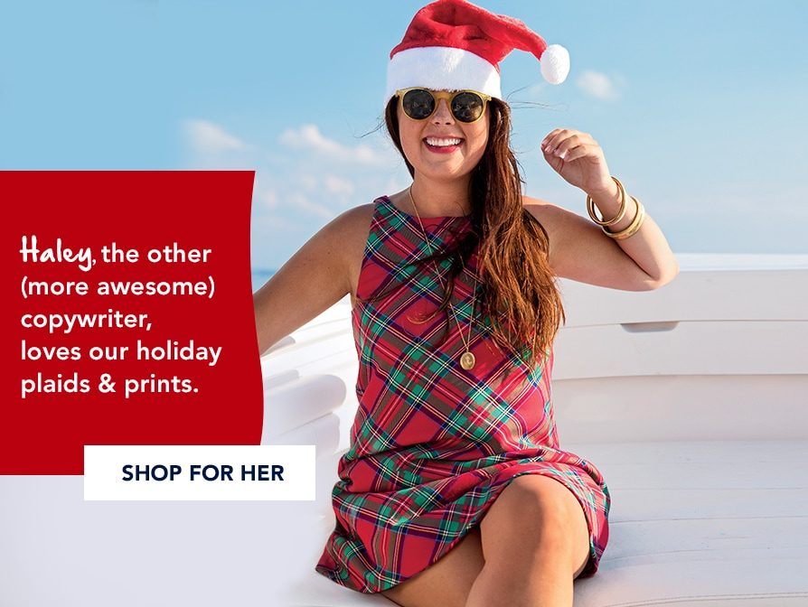 Haley, the other (more awesome) copywriter, loves our holiday plaids & prints. Shop for her.