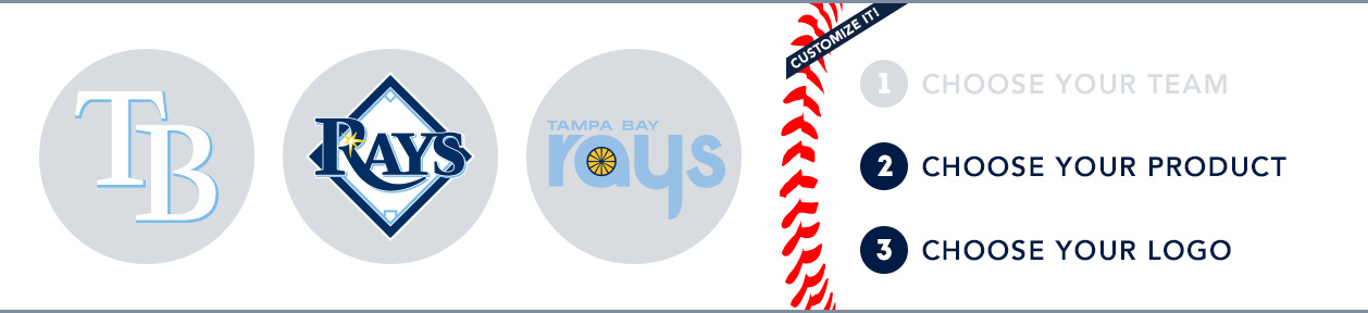 Tampa Bay Rays Custom MLB Shop: 1) Choose your team. 2) Choose your product. 3) Choose your logo