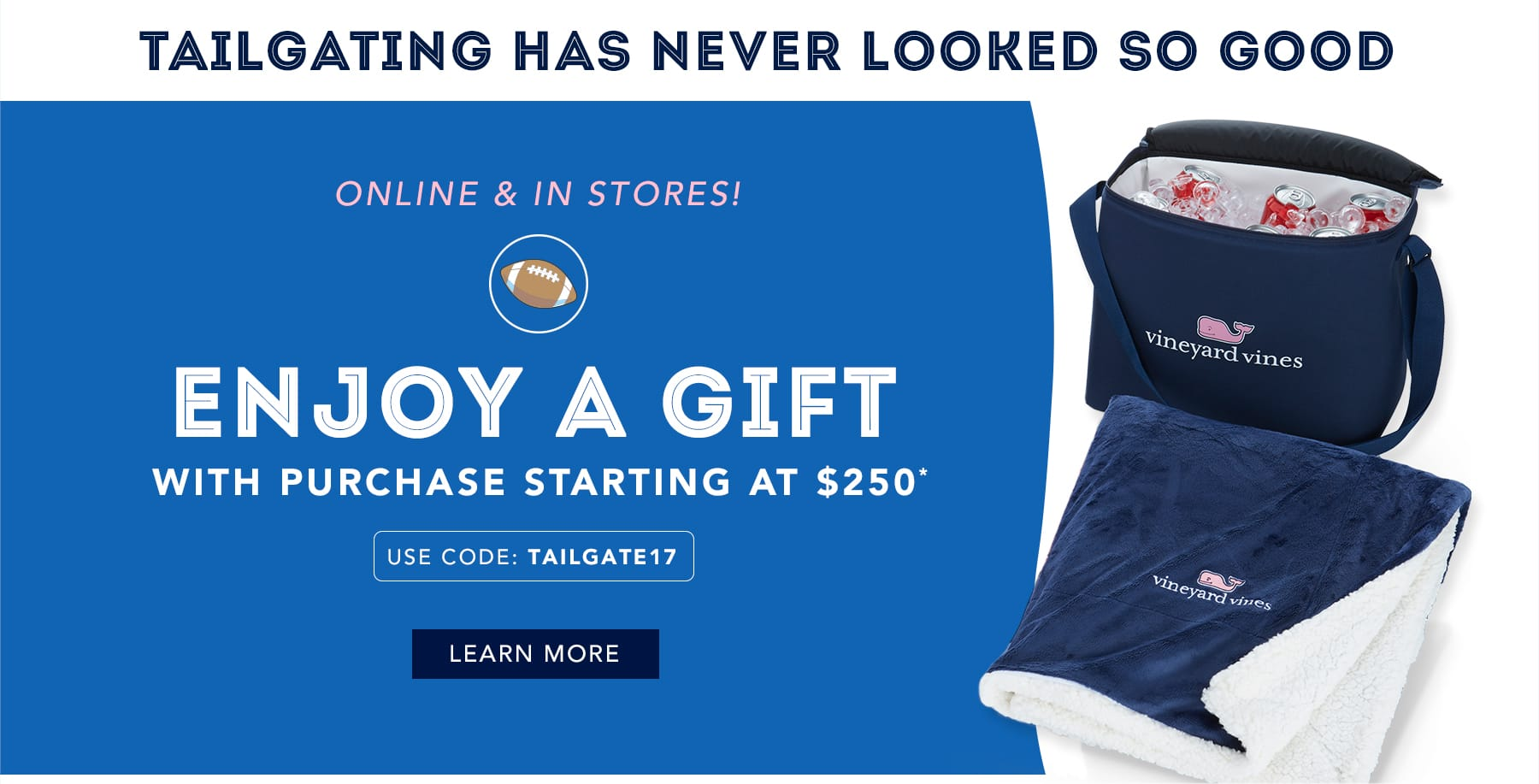 Tailgating has never looked so good. Online & in stores. Enjoy a gift with purchase starting at $250*. Use Code: TAILGATE17. Learn More.