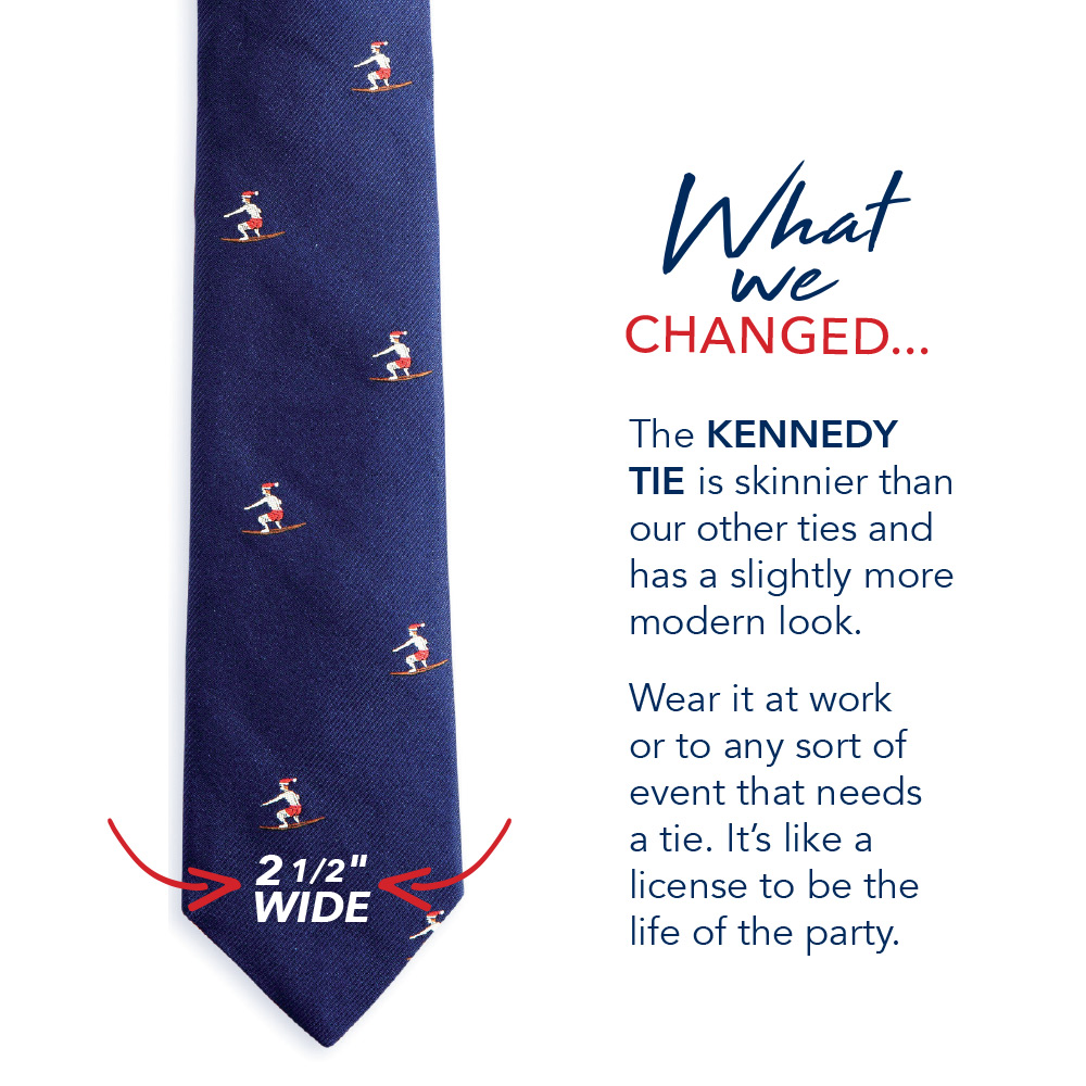 What we changed... The Kennedy Tie is skinnier then our other ties and has a slightly more modern look. Wear it at work or to any sort of event that needs a tie. It's like a license to be the life of the party.