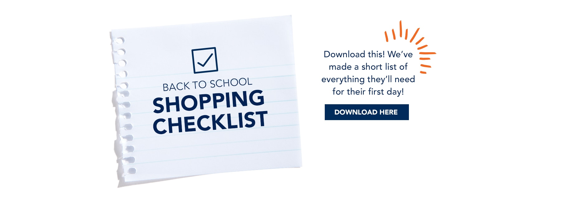 Back to School Shopping Checklist: Download this! We've made a short list of everything they'll need for their first day! Download Here.