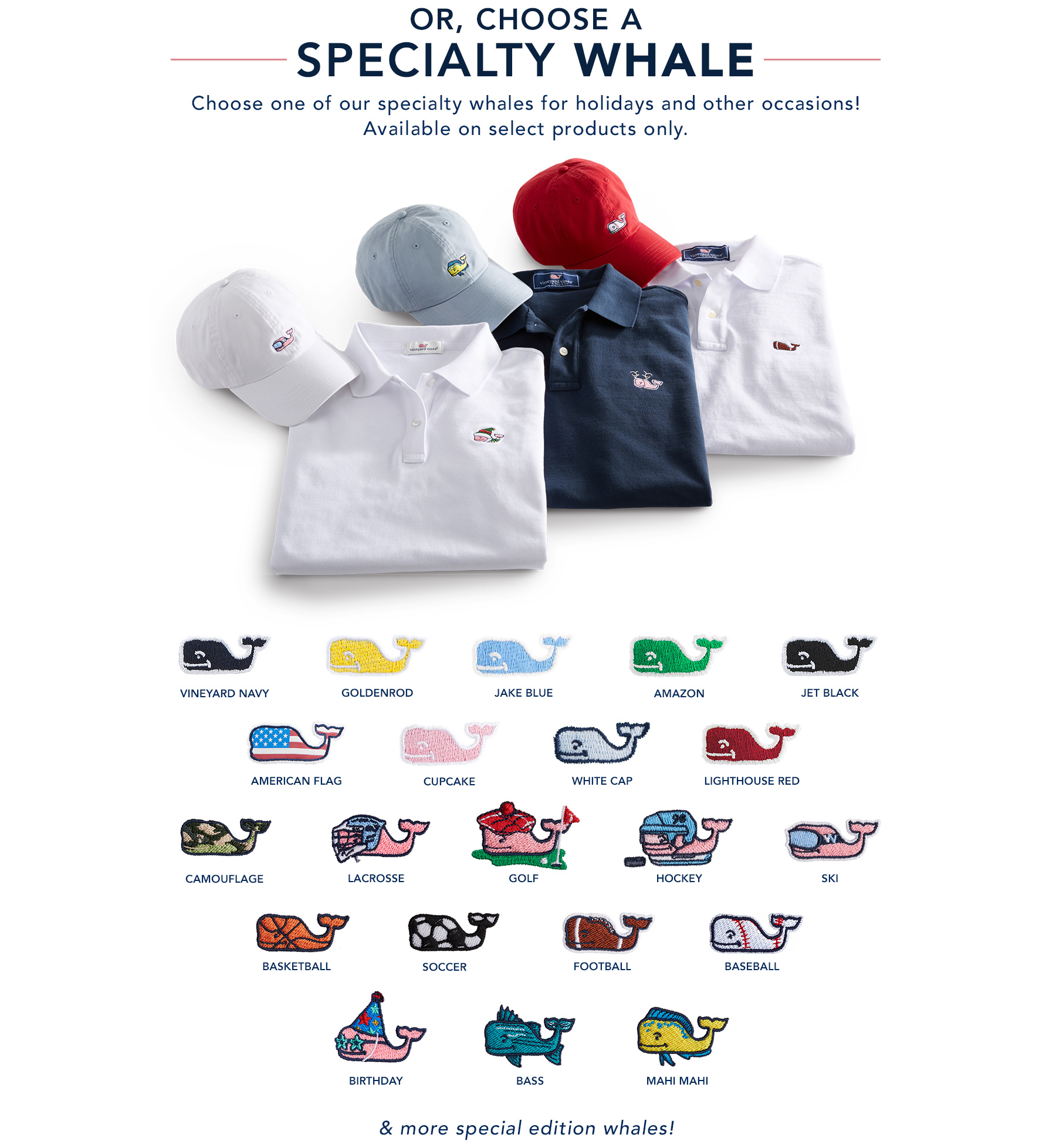 3. Pick your Whale - Now offering specialty whales. Choose one of many different themed whales for your polo or hat. More special edition whales avalable based off the season.