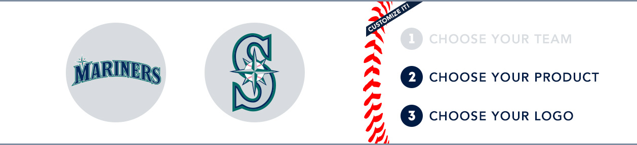 Seattle Mariners Custom MLB Shop: 1) Choose your team. 2) Choose your product. 3) Choose your logo