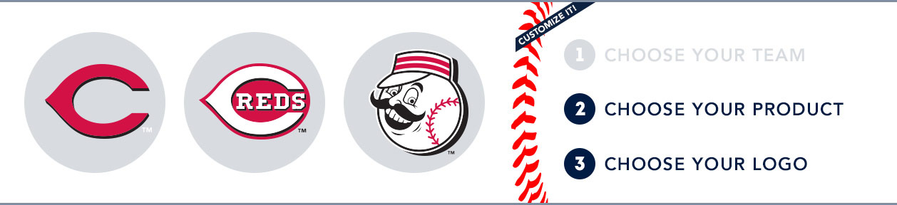 Cincinnati Reds Custom MLB Shop: 1) Choose your team. 2) Choose your product. 3) Choose your logo