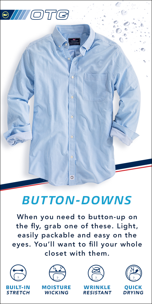 Button-downs. When you need ot button-up on the fly, grab one of these. Light, easily packable and easy on the eyes. You'll want to fill your whole closet with them.