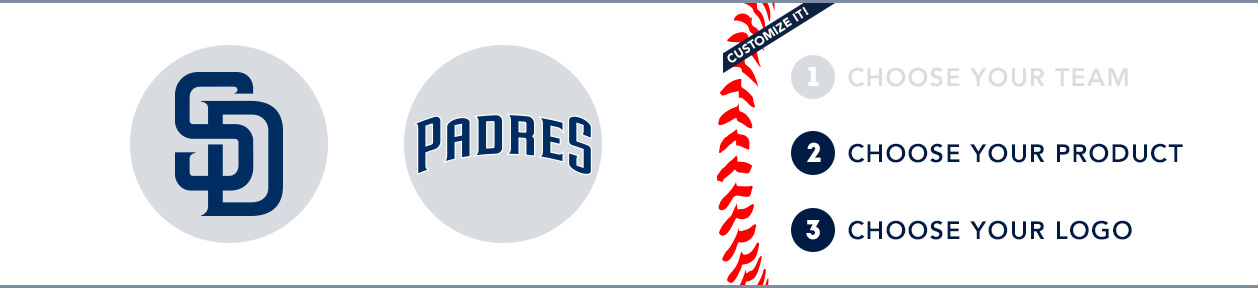 San Diego Padres Custom MLB Shop: 1) Choose your team. 2) Choose your product. 3) Choose your logo