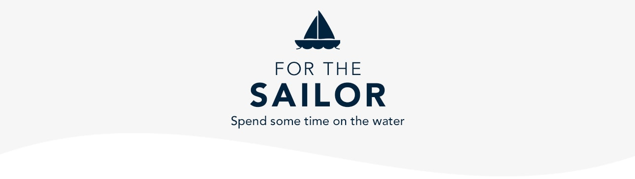 For the Sailor. Spend Some Time on the Water. Shop Now