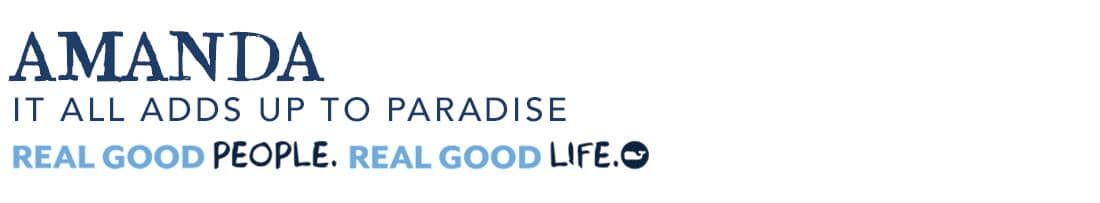 Amanda: It All Adds Up to Paradise. Real Good People. Real Good Life.