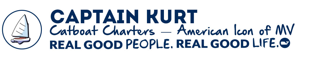 Captian Kurt: Catboat Charters - American Icon of MV. Real Good People. Real Good Life.