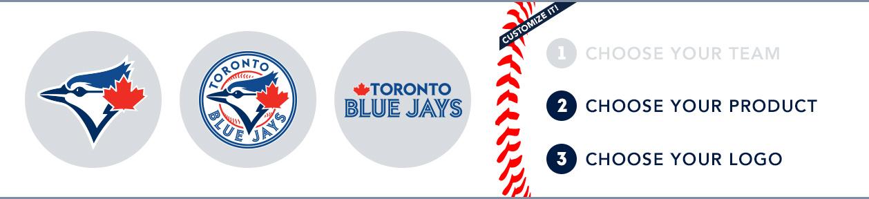 Toronto Blue Jays Custom MLB Shop: 1) Choose your team. 2) Choose your product. 3) Choose your logo