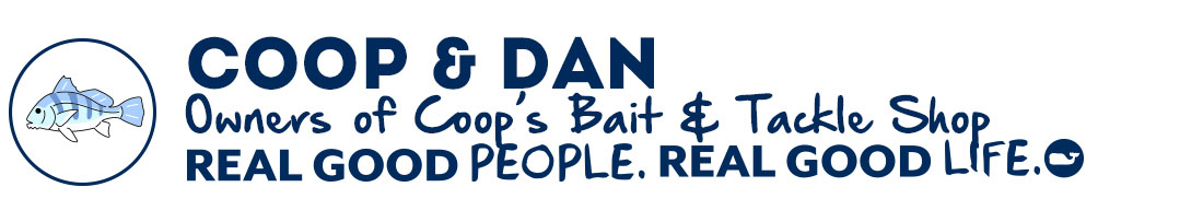 Coop & Dan: Owners of Coop's Bait & Tackle Shop. Real Good People. Real Good Life.