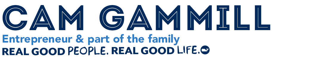 Cam Gammill: Entrepreneur & part of the family. Real Good People. Real Good Life.
