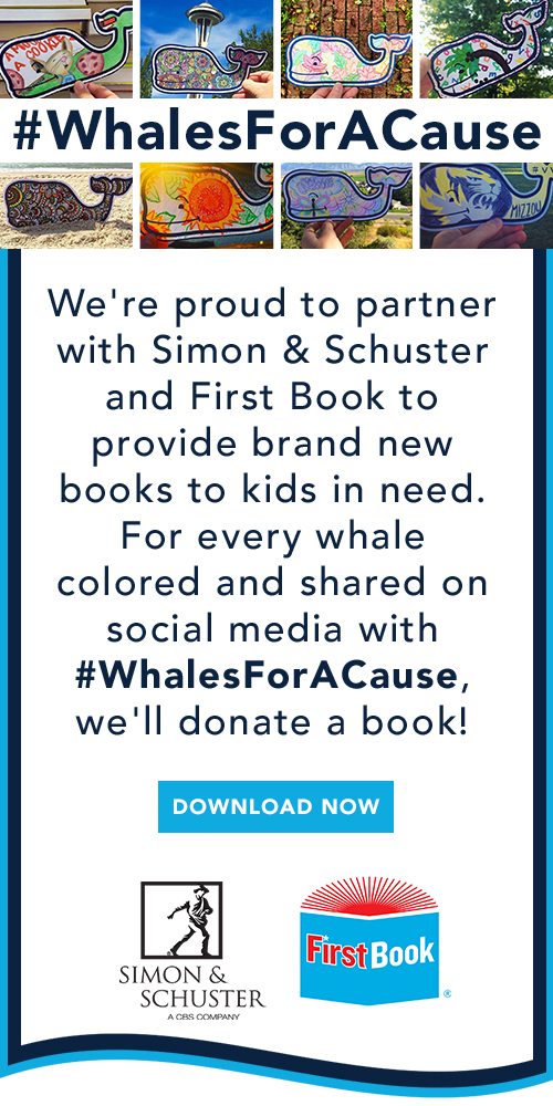 We're proud to partner with Simon & Schuster and First Book to provide brand new books to kids in need. For every whale colored and shared on social media with #WhalesForACause we'll donate a book. Download Now
