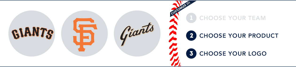 San Francisco Giants Custom MLB Shop: 1) Choose your team. 2) Choose your product. 3) Choose your logo