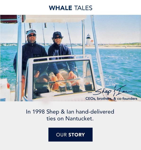 Whale Tales. Shep & Ian deliver ties on Nantucket. Read our story.