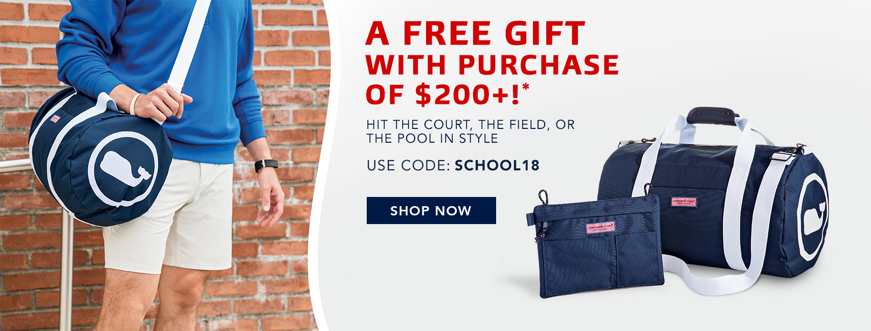 A Free Gift With Purchase* Hit the court, the field. or the pool in style. Use Code:SCHOOL18. SHOP NOW