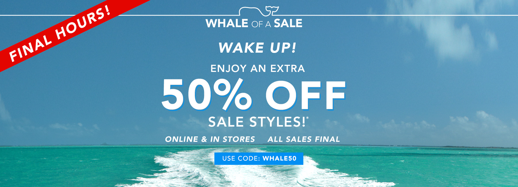 Ends tonight. Shop 50% off sale. Use code WHALE50.