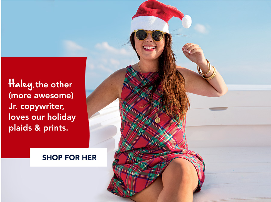 Haley, the other (more awesome) Jr. copywriter, loves our holiday plaids & prints. Shop for her.