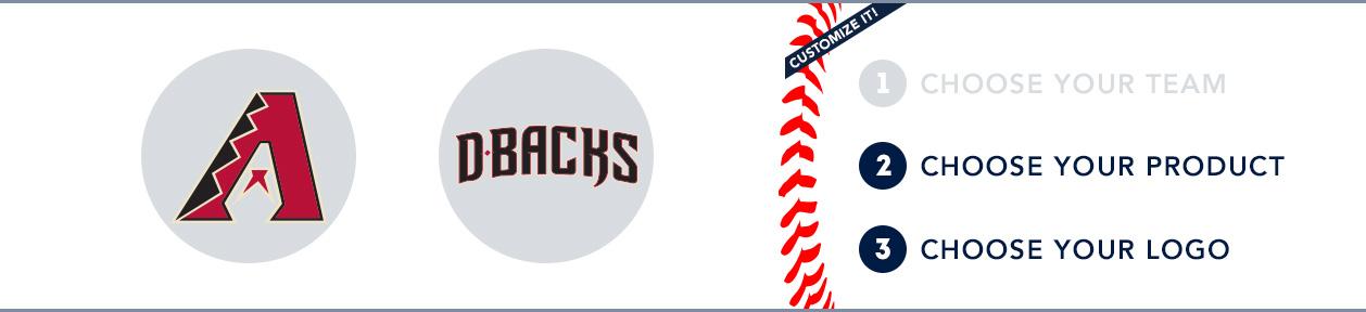 Arizona Diamondbacks Custom MLB Shop: 1) Choose your team. 2) Choose your product. 3) Choose your logo