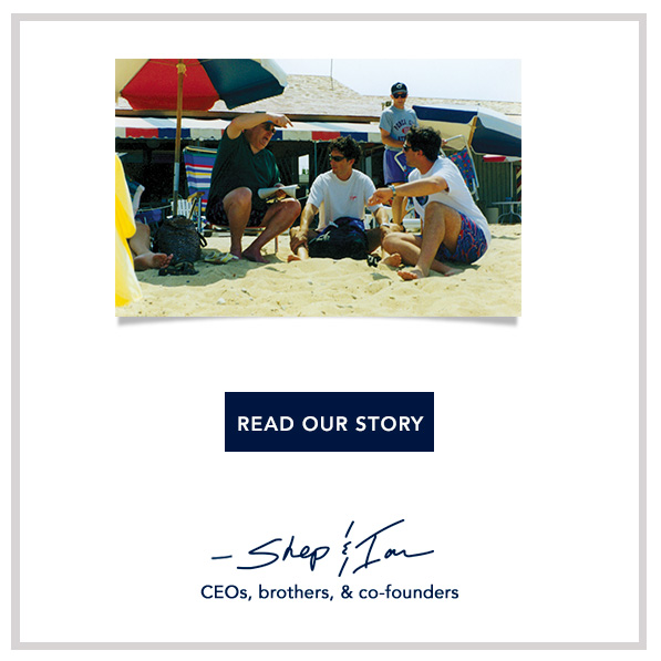 We started selling ties one at a time out of our backpacks, on the beach, out on the boat, basicall where anyone would listen. -Shep & Ian, CEOs, brothers, & co-founders.