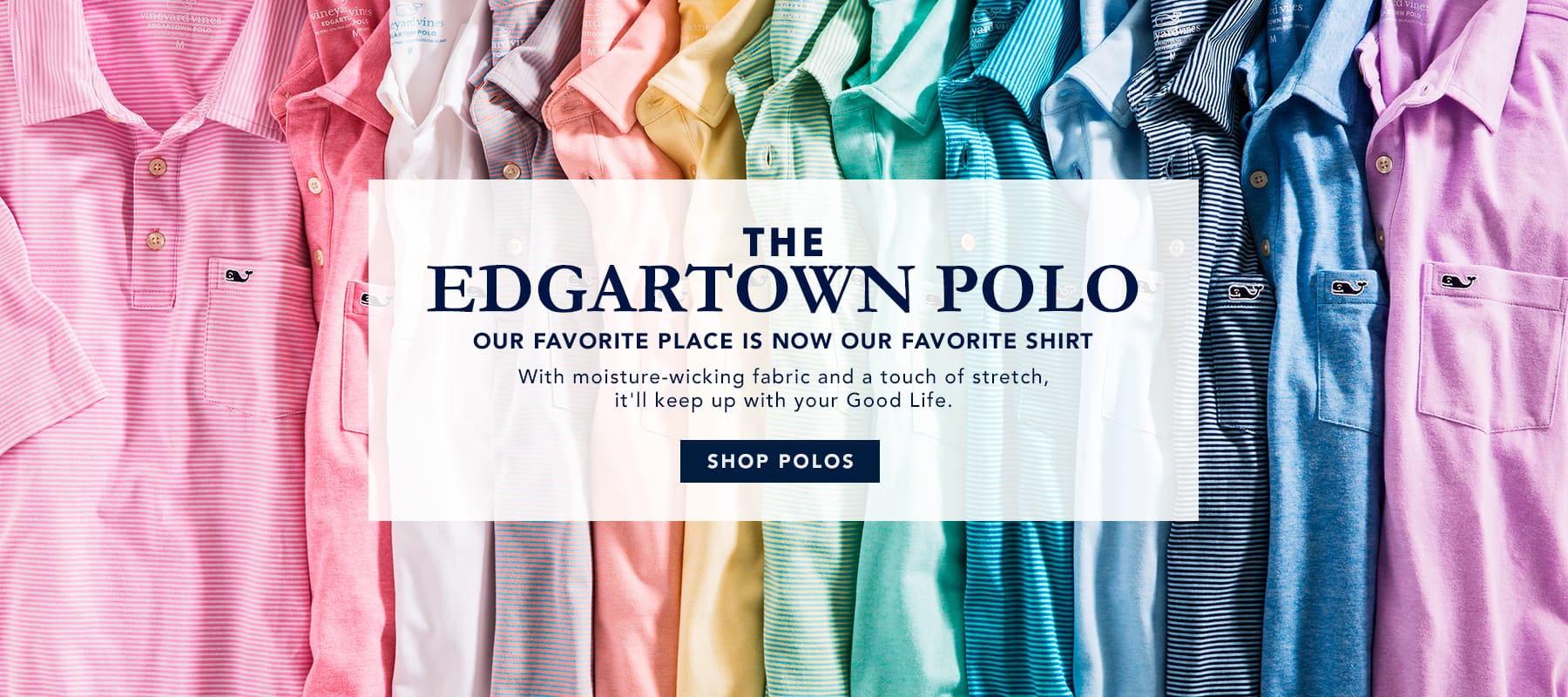 The Edgartown: Our Favorite Place is Now Our Favorite Shirt. With moisture-wicking fabroic and a touch of stretch, it'll keep up with your Good Life. Shop Polos.