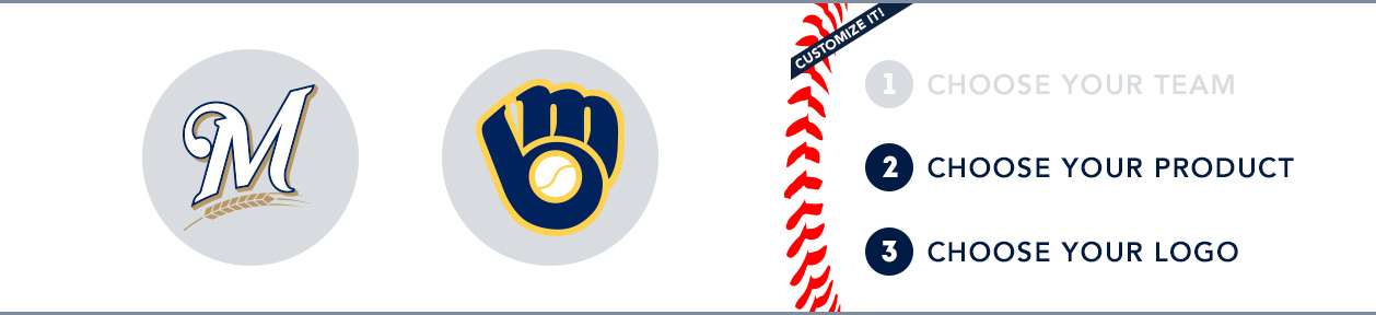 Milwaukee Brewers Custom MLB Shop: 1) Choose your team. 2) Choose your product. 3) Choose your logo