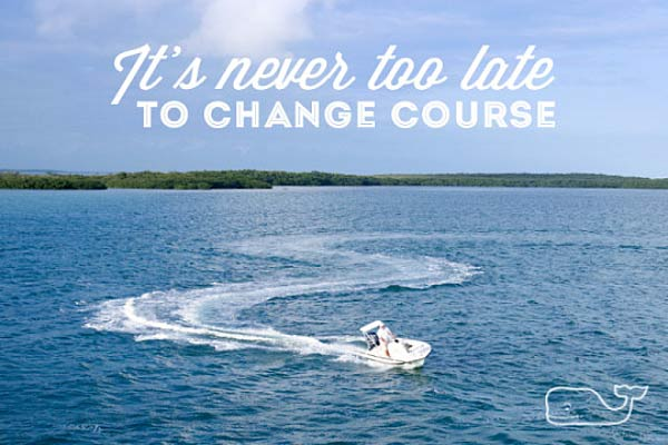 Image of boat with the quote, 'It's never too late to change course.'