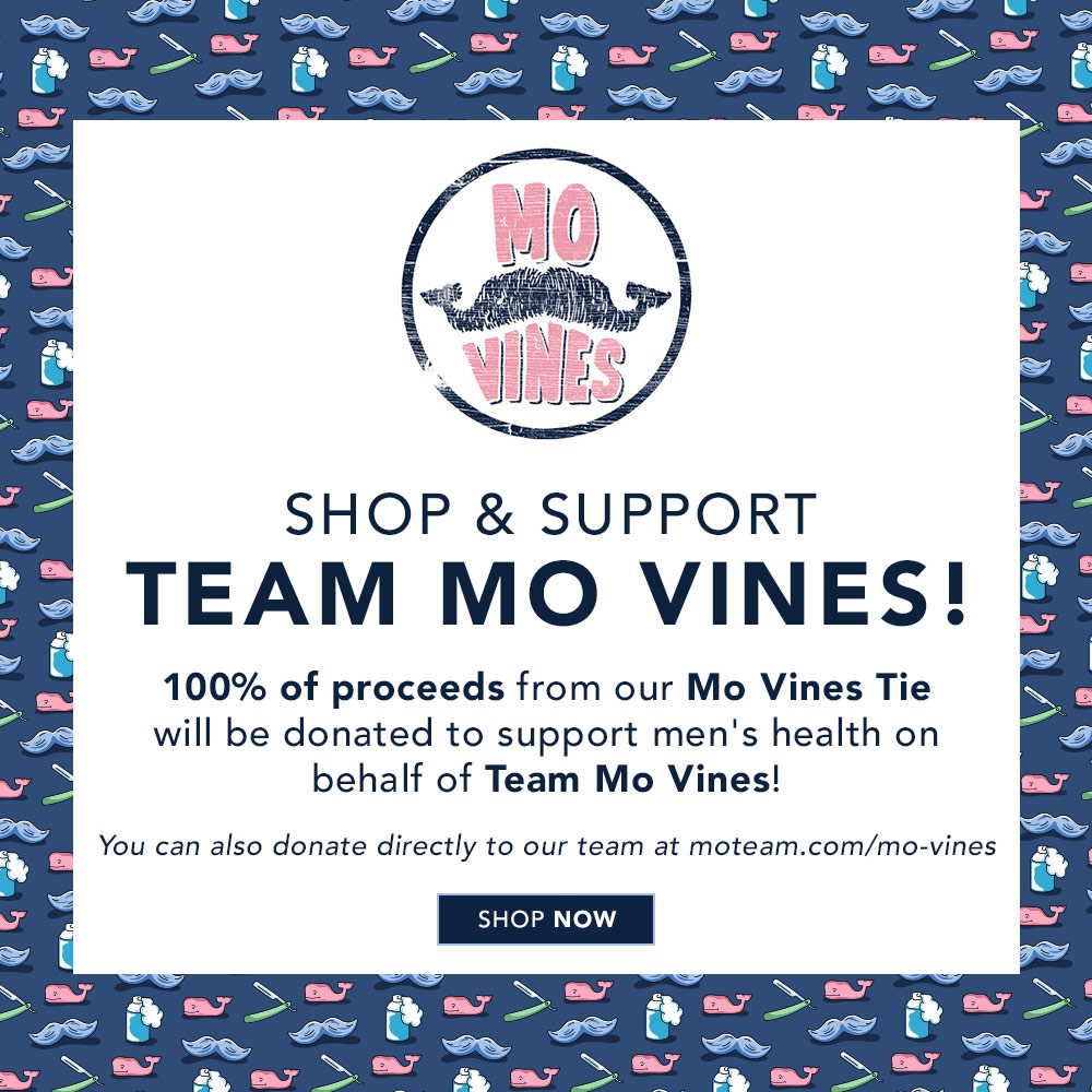 Shop and Support Team Mo Vines! 100% of proceeds from our Mo Vines Tie will be donated to support men's health on behalf of Team Mo Vines. Shop Now. You can also donate directly to our team at moteam.com/mo-vines.