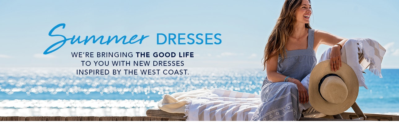 Summer dresses. We're bringing the good life to you with new dresses inspired by the west coast.