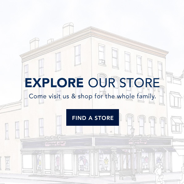 Explore our store, come visit us & shop for the whole family. Find A Store.