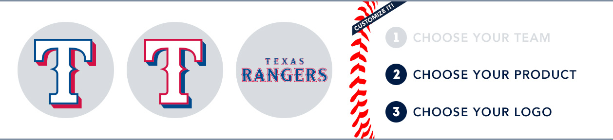 Texas Rangers Custom MLB Shop: 1) Choose your team. 2) Choose your product. 3) Choose your logo