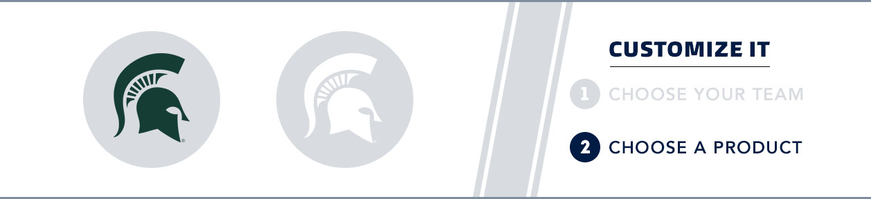Michigan State Team Shop: 1) Choose your team. 2) Choose your product. Shop Here.