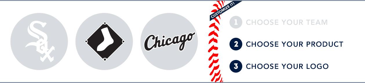 Chicago White Sox Custom MLB Shop: 1) Choose your team. 2) Choose your product. 3) Choose your logo