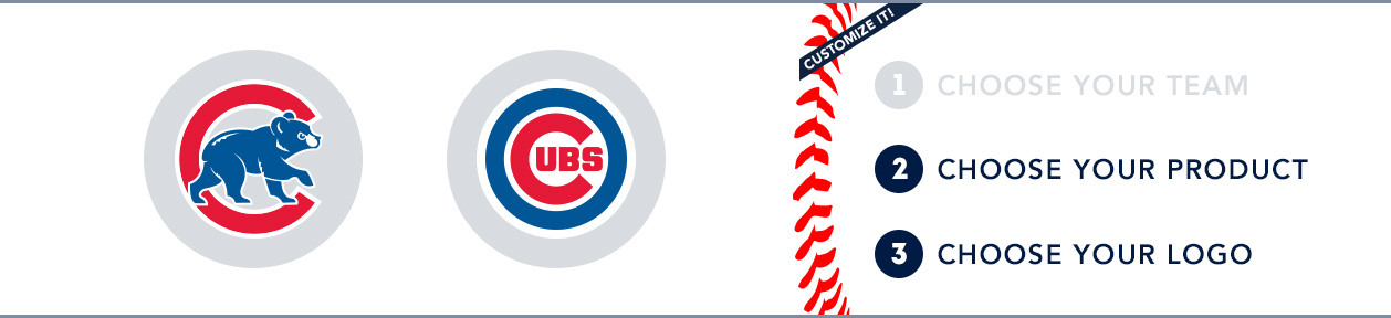 Chicago Cubs Custom MLB Shop: 1) Choose your team. 2) Choose your product. 3) Choose your logo