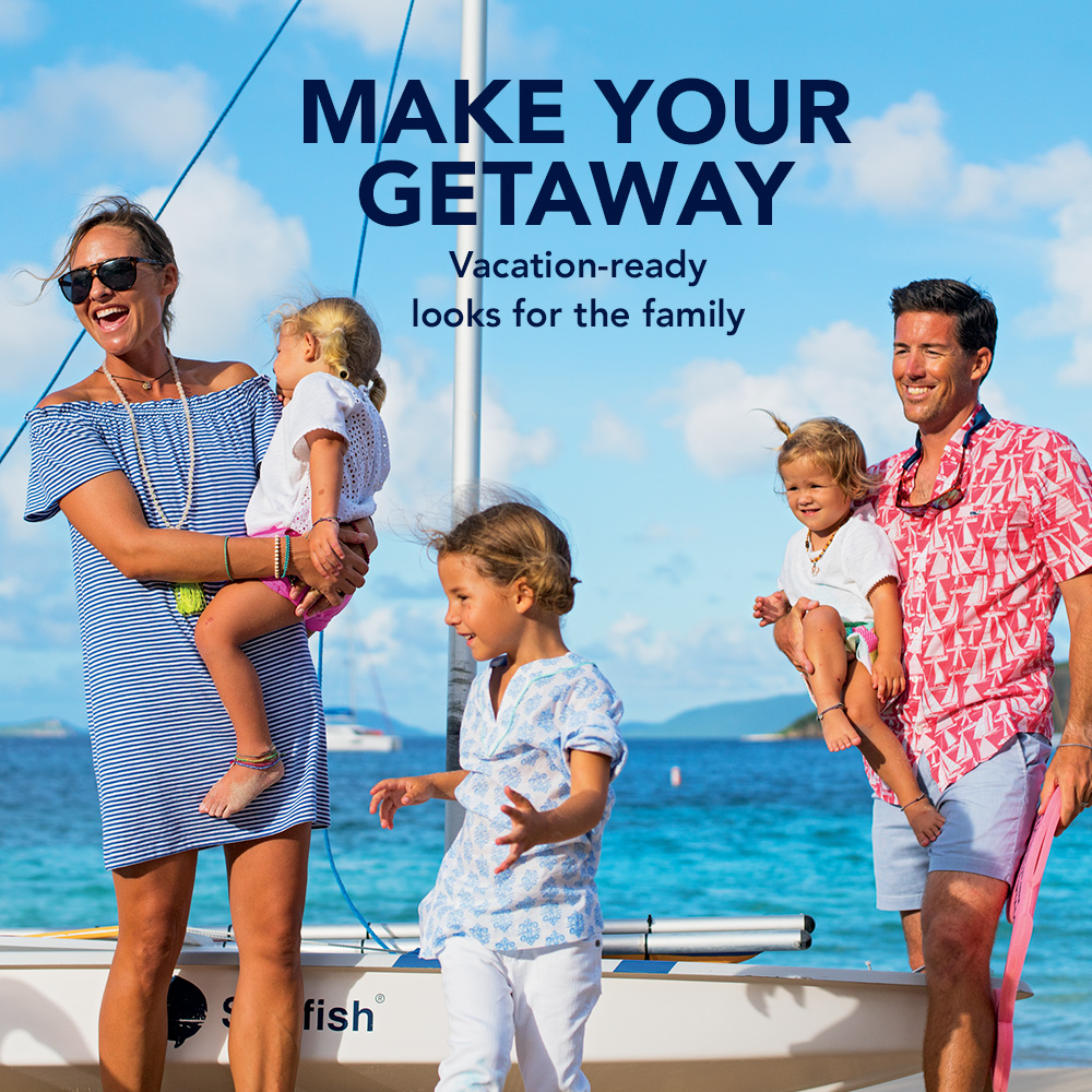 Make your Getaway. Vacation-ready looks for the Family.