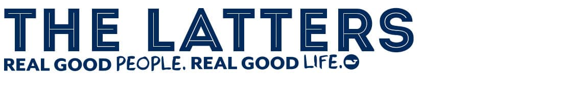 The Latters. Real Good People. Real Good Life.